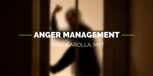 Anger Management, Mike Carolla, MFT