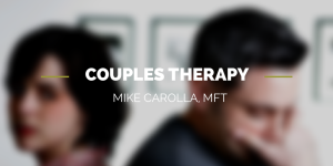 Couples Therapy Mike Carolla MFT