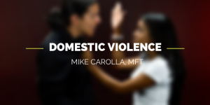 Domestic Violence, Mike Carolla MFT