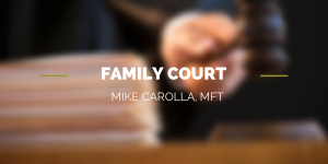 Family Court, Mike Carolla MFT